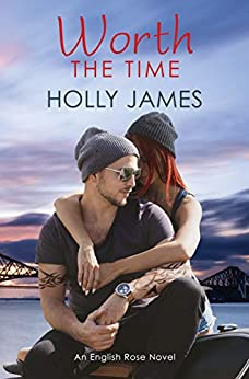 Worth The Time (English Rose Series Book 4) by [Holly James]