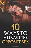 dating guide: 10 ways to attract the opposite sex