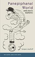Panepiphanal World: James Joyce's Epiphanies (Florida James Joyce)