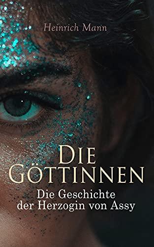 Die Göttinnen: Die Geschichte der Herzogin von Assy: Historischer Roman