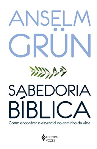 Sabedoria bíblica: Como encontrar o essencial no caminho da vida