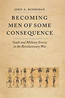 Becoming Men of Some Consequence: Youth and Military Service in the Revolutionary War (Jeffersonian America)