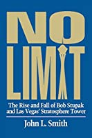 No Limit: The Rise and Fall of Bob Stupak and Las Vegas' Stratosphere Tower (Gambling Theories Methods)