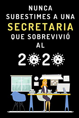 Nunca Subestimes A Una Secretaria Que Sobrevivió Al 2020: Cuaderno Ideal Para Regalar A Secretarias - 120 Páginas