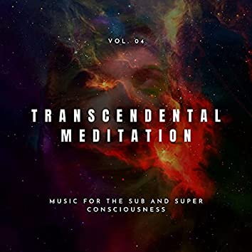 Transcendental Meditation - Music For The Sub And Super Consciousness, Vol. 04
