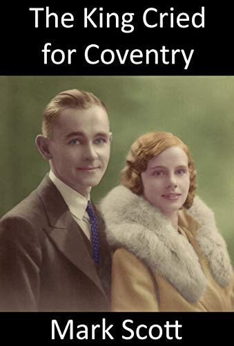 The King Cried for Coventry: The true story of a civilian fireman killed in the Blitz on Coventry in the Second World War (English Edition)