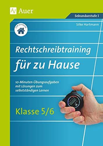 Rechtschreibtraining für zu Hause Klassen 5/6: 10-Minuten-Übungsaufgaben mit Lösungen zum selbstständigen Lernen (Rechtschreibtraining für jeden Tag Sekundarstufe)