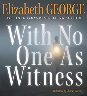 With No One as Witness                   Written by:                                                                                                                                 Elizabeth George                               Narrated by:                                                                                                                                 Charles Keating                      Length: 10 hrs and 15 mins     1 rating     Overall 5.0