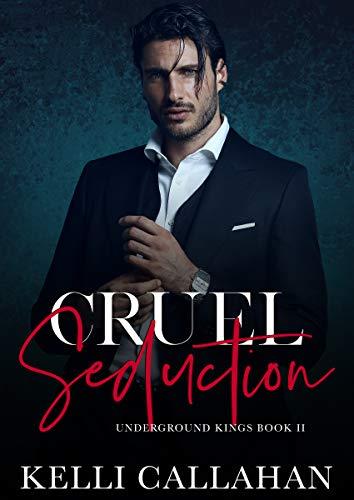 Cruel Seduction: A Dark Romance (Underground Kings Book 2) by [Kelli Callahan]