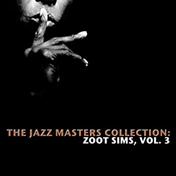 The Jazz Masters Collection: Zoot Sims, Vol. 3