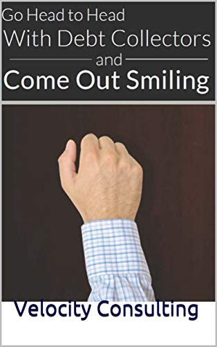 Go Head to Head With Debt Collectors And Come Out Smiling (Velocity Credit Book 1) (English Edition)