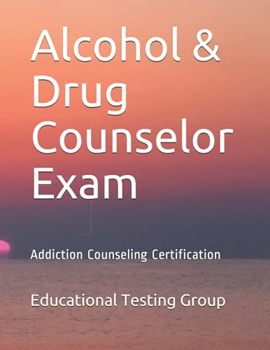 Alcohol & Drug Counselor Exam: Addiction Counseling Certification