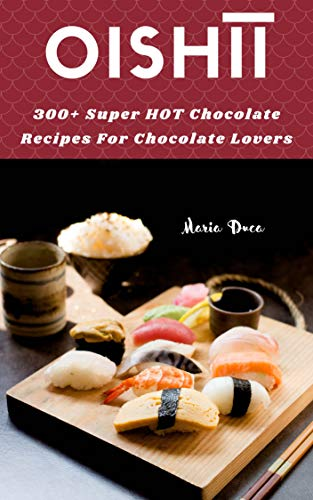 Oishīī: 300+ Super HOT Chocolate Recipes For Chocolate Lovers