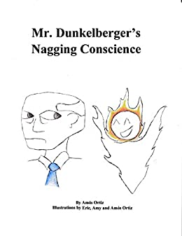 Mr. Dunkelberger's Nagging Conscience by [Amos Ortiz, Eric Ortiz, Amy Ortiz]