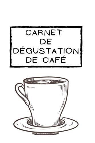 Carnet de dégustation de café: Carnet à remplir I Idée cadeau I Carnet de dégustation I Carnet de café