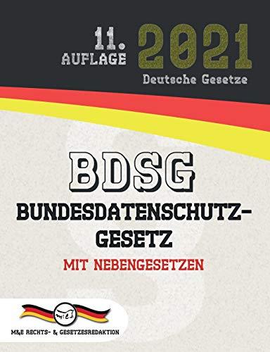 BDSG - Bundesdatenschutzgesetz: Mit Nebengesetzen (Aktuelle Gesetze 2021)