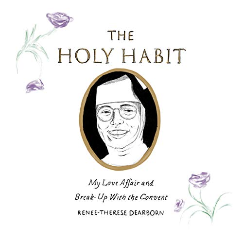 The Holy Habit: My Love Affair and Break-Up with the Convent audiobook cover art