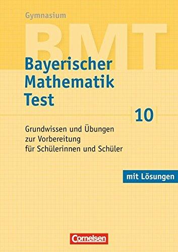 BMT - Bayerischer Mathematik Test: 10. Jahrgangsstufe - Grundwissen und Übungen zur Vorbereitung für Schülerinnen und Schüler: Arbeitsheft mit Lösungen
