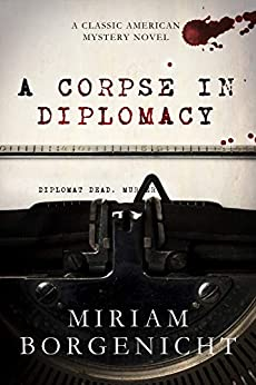 A Corpse in Diplomacy: A classic American crime novel by [Miriam Borgenicht]
