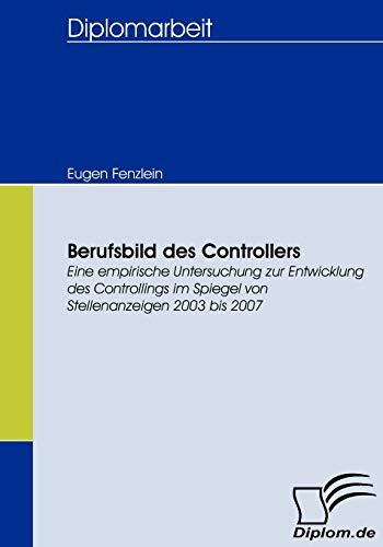 Berufsbild des Controllers. Eine empirische Untersuchung zur Entwicklung des Controllings im Spiegel von Stellenanzeigen 2003 bis 2007