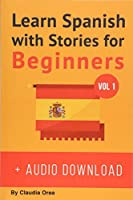 Learn Spanish With Stories For Beginners: 10 Easy Short Stories With English Glossaries Throughout the Text (Learn Spanish With Audio)