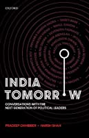 India Tomorrow: Conversations With the Next Generation Political Leaders