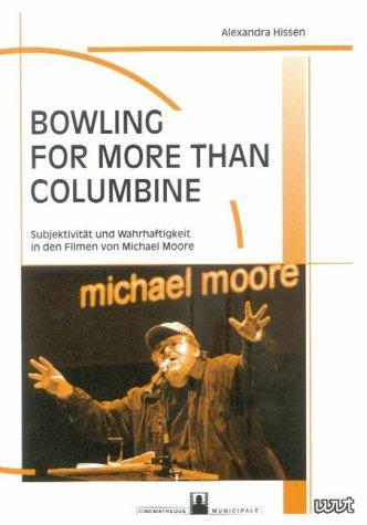 Bowling for more than Columbine. Subjektivität und Wahrhaftigkeit in den Filmen von Michael Moore