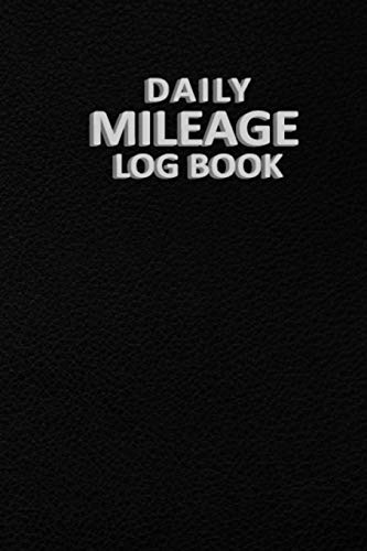 Daily Mileage Log Book: Mileage Tracker Logger - Mileage Tracker Log Book to Record Miles for Cars, Trucks, and Motorcycles, Business or Personal Mileage Tracker Logger for Tracking Your Daily Miles