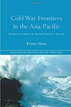 Cold War Frontiers in the Asia-Pacific (Nissan Institute/Routledge Japanese Studies)