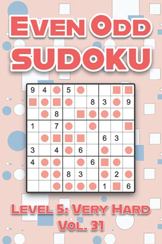 Even Odd Sudoku Level 5: Very Hard Vol. 31: Play Even Odd Sudoku 9x9 Nine Numbers Grid With Solutions Hard Level Volumes 1-40 Cross Sums Sudoku ... Enjoy A Challenge For All Ages Kids to Adults