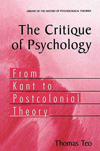 The Critique of Psychology: From Kant to Postcolonial Theory (Library of the History of Psychological Theories)