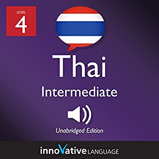 Learn Thai - Level 4: Intermediate Thai: Volume 2, Lessons 01-25                   By:                                                                                                                                 Innovative Language Learning LLC                               Narrated by:                                                                                                                                 ThaiPod101.com                      Length: 3 hrs and 56 mins     Not rated yet     Overall 0.0
