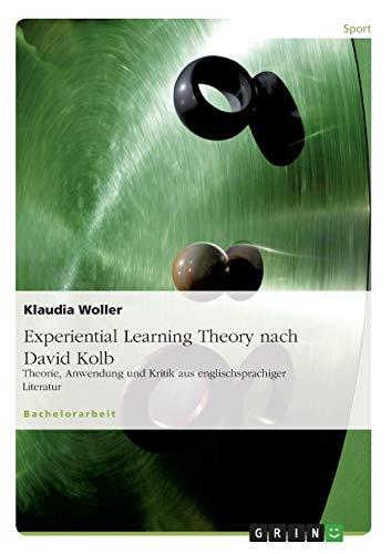 Experiential Learning Theory nach David Kolb: Theorie, Anwendung und Kritik aus englischsprachiger Literatur
