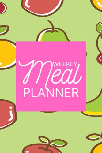 Weekly Meal Planner: Track And Plan Your Meals Weekly (52 Weeks Food Planner / Diary / Log / Journal / Calendar): Meal Prep And