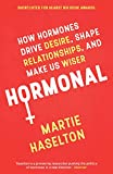 Hormonal: How Hormones Drive Desire, Shape Relationships, and Make Us Wiser (English Edition)