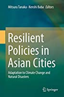 Resilient Policies in Asian Cities: Adaptation to Climate Change and Natural Disasters