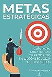 Metas estratégicas: guía para monitorear tu progreso en la consecución de tus deseos (Spanish Edition)