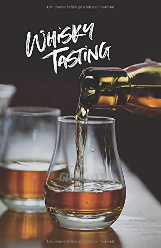Whiskey Tasting Buch: Dein persönliches Notizbuch für jedes Whiskey-Tasting   110 Seiten für über 100 Whiskey Sorten   A5