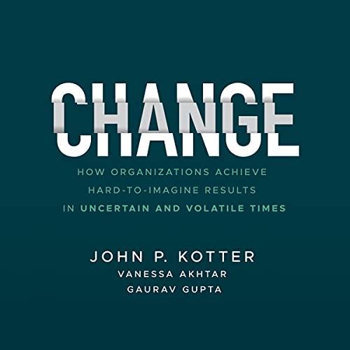 Change Audiobook By John P. Kotter, Vanessa Akhtar, Gaurav Gupta cover art