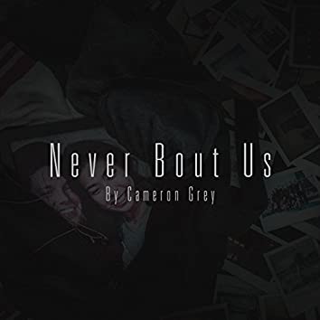 Never Bout Us