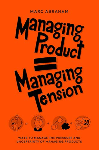 Managing Product, Managing Tension: Ways to Manage the Pressure and Un