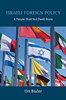 Israeli Foreign Policy: A People Shall Not Dwell Alone (Perspectives on Israel Studies)