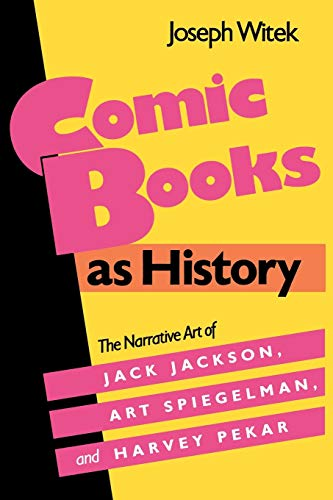 Comic Books as History: The Narrative Art of Jack Jackson, Art Spiegelman, and Harvey Pekar (Studies in Popular Culture