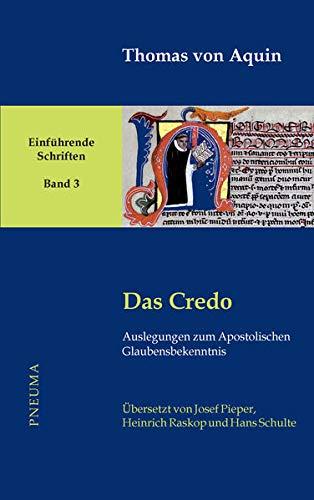 Das Credo: Auslegungen zum Apostolischen Glaubensbekenntnis (Thomas von Aquin, Einführende Schriften)