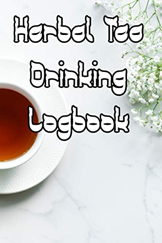 Herbal Tea Drinking Logbook: Record Tastes, Temperatures, Flavours, Reviews, Styles and Records of Your Herbal Tea Drinking