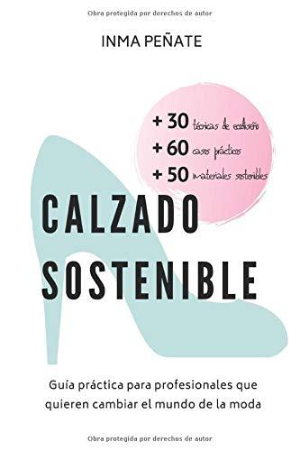 CALZADO SOSTENIBLE: Guía práctica para profesionales que quieren cambiar el mundo de la moda