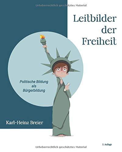 Leitbilder der Freiheit   Politische Bildung als Bürgerbildung: Politikwissenschaft als praktische Disziplin