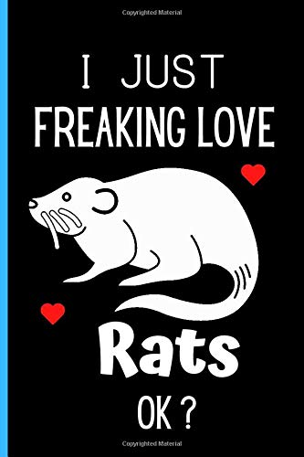 I Just Freaking Love Rats Ok?: Cute Rats Notebook, Black Lined Journal For Writing Notes, Gifts Notebook For Rats Lovers, Notebook Journal Gift For ... Gift Notebook Journal For Girls, Women