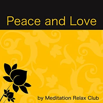 Peace and Love: New Age Soothing Calming Music for Your Inner Peace, Relaxation, Mindfulness Meditation and Yoga Classes