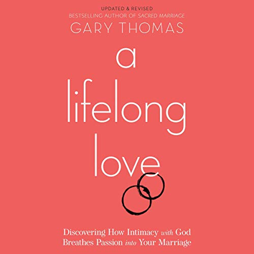 Download A Lifelong Love: Discovering How Intimacy with God Breathes Passion into Your Marriage audio book